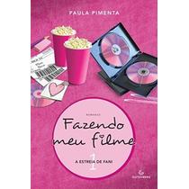 Livro Fazendo Meu Filme 1 A Estreia De Fani - Paula Pimenta