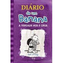Livro; Diário De Um Banana 5 - A Verdade Nua E Crua Jeff Kin