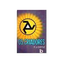 Livro- Os Criadores- F. J. Ortiz- Frete Gratis