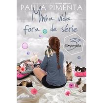 Minha Vida Fora De Série 3 Temporada Paula Pimenta Livro