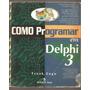 Como Programar Em Delphi 3 - Com Cd-rom ( Programação, Web)
