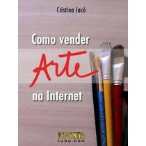 E-book Como Vender Arte Na Internet - Cristina Jacó