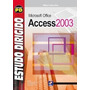 Livro- Estudo Dirigido De Microsoft Office Access 2003- Novo