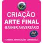 Criação De Arte Final Para Banner Aniversário Eventos Geral