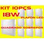 Kit 10pçs Plafon Led Quadrado Sobrepor 18w Bco Frio Bi-volt