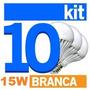Kit 10 Uni Lâmpadas Super Led 15w Bulbo E27 Branca Bivolt