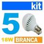 Kit 5 Uni Lâmpadas Super Led 18w Bulbo E27 Branca Bivolt