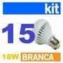 Kit 15 Uni Lâmpadas Super Led 18w Bulbo E27 Branca Bivolt