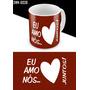 Caneca Eu Amo Nós Juntos - Namorados!!! (swn-0038)