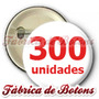 300 Botons Bottons Buttons Butons Broche Personalizado 2,5cm