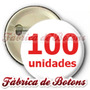 100 Botons Bottons Buttons Butons Broche Personalizado 5,5cm