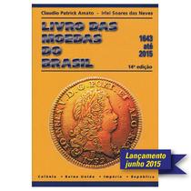 Lançamento Novo Catalogo Livro Moedas Do Brasil 1643 A 2015