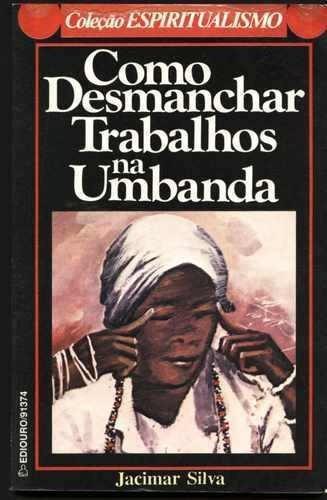 Livro: Como Desmanchar Trabalhos Na Umbanda - Jacimar Silva