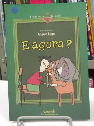 Livro - E Agora ? - Angela Lago - Brincando Na Rede Vol 2