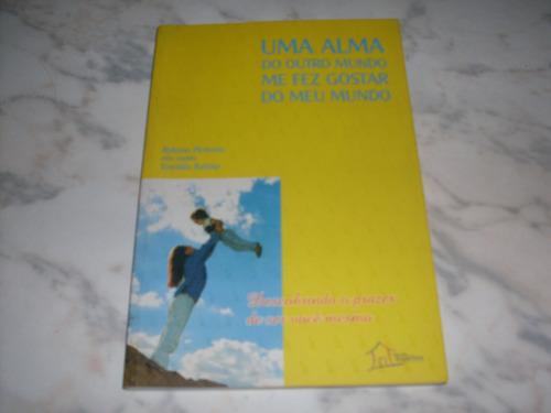 Livro- Uma Alma Do Outro Mundo Me Fez Gostar Do Meu Mundo