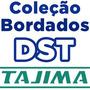 600 Mil Bordados Em D S T - Para Brother Tajima Frete Gratis