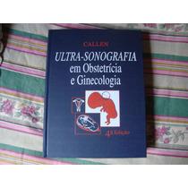 Livro Ultra-sonografia Em Obstetrícia E Ginecologia - Callen