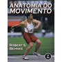 Livro: Anatomia Do Movimento - Robert S. Behnke