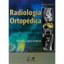Livro - Radiologia Ortopédica - Uma Abordagem Prática -
