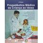 Livro - Propedêutica Médica Da Criança Ao Idoso