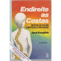Endireite As Costas, Desvios Da Coluna - José Knoplich