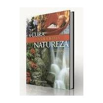 Livro - A Cura E A Saúde Pela Natureza