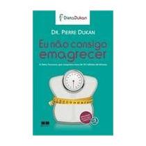 Eu Nao Consigo Emagrecer Dr. Pierre Dukan - Eu Nao Consigo E
