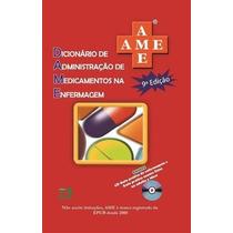 Ame - Dicionário De Adm. De Medicamentos Na Enfermagem C/ Cd
