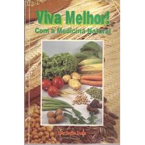 Livro Viva Melhor Com A Medicina Natural- Luiz Carlos Costa