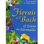 Livro - Florais De Bach-livro Das Formulas - Frete Grátis