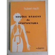 Livro: Noções Básicas De Acupuntura - Hubert Risch