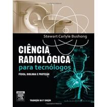 Livro Radiologia Ciência Radiológica Para Tecnólogos
