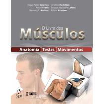 O Livro Dos Músculos - Anatomia - Testes - Movimentos