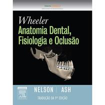 Anatomia Dental, Fisiologia E Oclusão - Wheeler