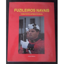 Livro - Fuzileiros Navais - Combatentes Anfíbios Do Brasil