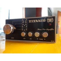 Amplificador Titanio 100w/serve Em Auto Antigos