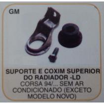 Suporte E Coxim Sup Radiador - Ld Corsa 94/.. S/ Ar Mod Ant.