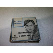 Compacto Claudio Roberto 1968,meu Coração Que Te Amava