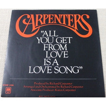 Carpenters Single Vinyl All You Get From Love Is A Love Song
