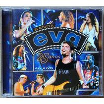 Cd Banda Eva - 25 Anos Ao Vivo (2005) * Raridade * Original
