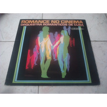 Lp Orquestra Romanticos De Cuba - Romance No Cinema 1979.