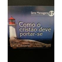 Cd: Soares, R R - Mensagens 67 - Como Cristão Deve Portar-se