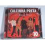 Cd - Calcinha Preta- Vol. 10 A Gente Se Vê La
