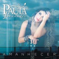 Paula Fernandes - Amanhecer - Cd - Frete Grátis *