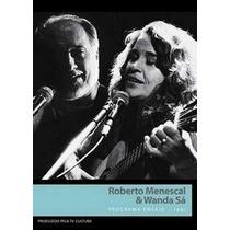 Dvd Wanda Sa & Roberto Menescal - Programa Ensaio(1991)