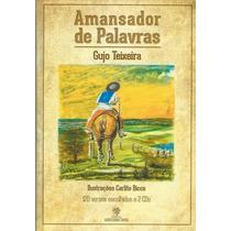 Gujo Teixeira - Amansador De Palavras - Livro + Cd Duplo