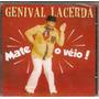 Cd Genival Lacerda - Mate O Véio ! - Novo***