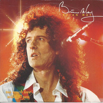 Brian May Too Much Love Will Kill You(ex-)(uk)7 Single**