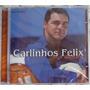 Cd Carlinhos Felix Não Desista 2001 Original Lacrado Raro