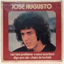 Compacto Vinil Jose Augusto - Não Tem Problema - 1976 - Emi
